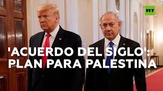 'El acuerdo del siglo': Trump presenta su plan de paz para Oriente Medio