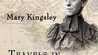 Travels in West Africa by Mary H. KINGSLEY read by Kehinde Part 1/2 | Full Audio Book