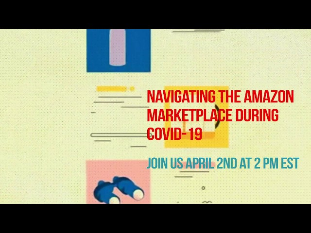Webinar: Navigating the Amazon Marketplace During COVID-19