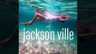"Jackson Ville ft. Hana Reeves ""Burn Up"" (Radio Edit)"