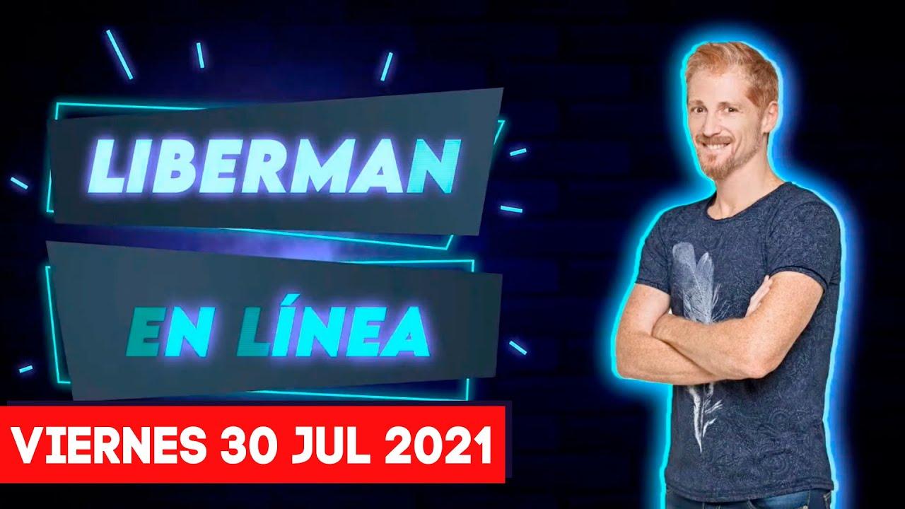Liberman En Línea - Late 93.1 - Programa radial completo 30/07/2021