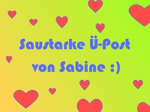 Saustarke Ü-Post von Sabine :)