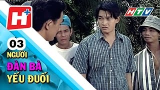 Người Đàn Bà Yếu Đuối - Tập 03 | Phim Tình Cảm Tâm Lý Việt Nam Hay Mới Nhất 2016