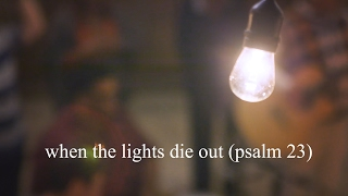 When the Lights Die Out (Psalm 23)