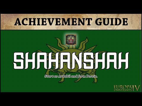 EU4 Shahanshah Achievement Guide | Ardabil Tutorial | Form Persia