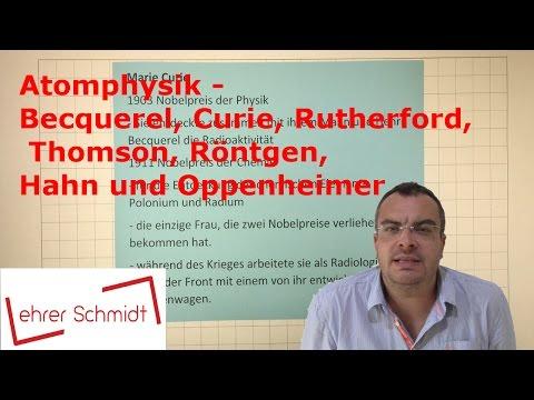 Atomphysik - Becquerel, Curie, Rutherford, Thomson, Röntgen, Hahn und Oppenheimer