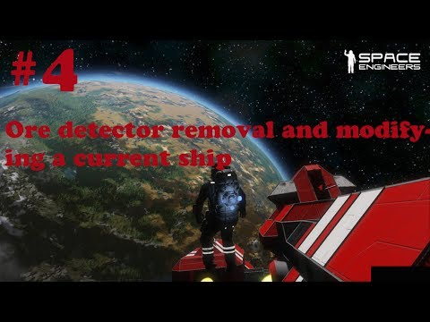 Space Engineers Gameplay Part 4 (Ore detector removal and modifying a current ship)