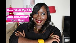 How I Quit My Job And Became My Own Boss/Blogger Entrepreneur
