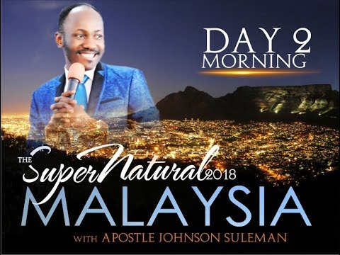 The Supernatural -  Malaysia - Day 2 Morning  -  With Apostle Johnson Suleman