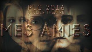 MES AMIES - Court-Métrage PLG 2016 (atelier théâtre)