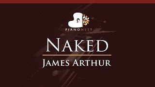 James Arthur - Naked - HIGHER Key (Piano Karaoke / Sing Along)
