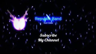 Republik ~ Duri Cinta (Lirik Lagu)