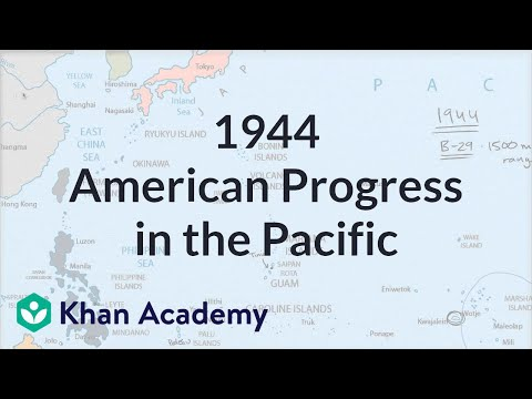 American progress in the Pacific in 1944 | The 20th century | World history | Khan Academy