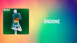 Bush - Undone (Lyrics)