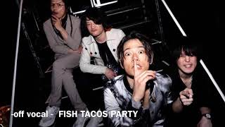 [ALEXANDROS]FISH TACOS PARTY - off vocal -