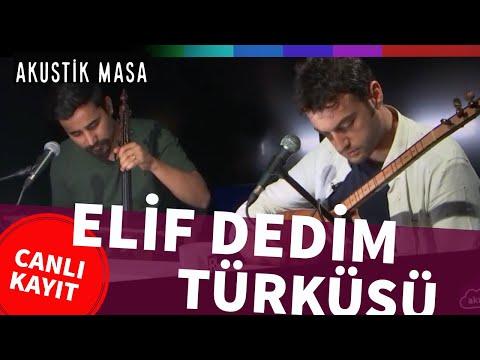 Elif Dedim Türküsü (Elif Türküsü) | akustikmasa