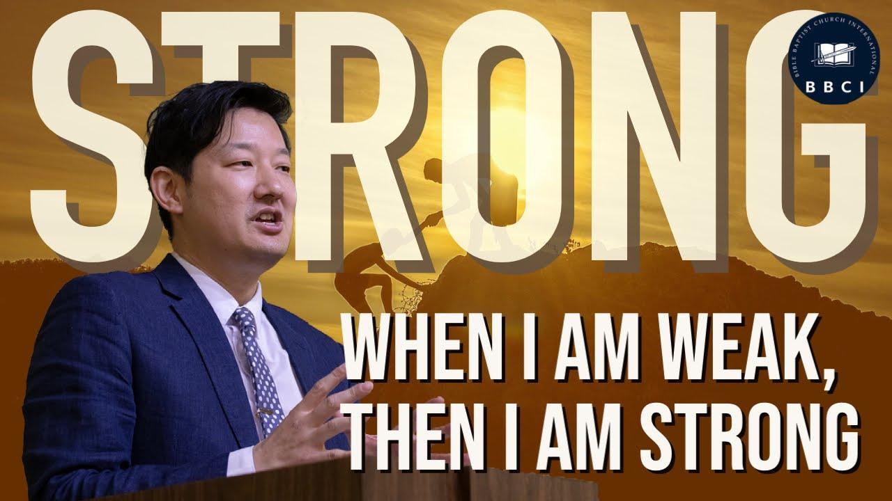 When I am Weak, then I am Strong  |  Pastor Jae Joo