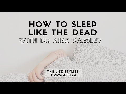EP32: HOW TO SLEEP LIKE THE DEAD with DR. KIRK PARSLEY, The Life Stylist Podcast