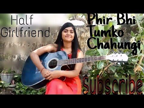 Me phir bhi tumko chahunga | Half Girlfriend | Female cover | guitar chords| Preety semwal