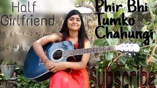 Me Phir Bhi Tumko Chahunga Half Girlfriend Female Cover Guitar Chords Preety Semwal