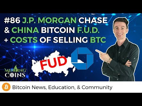 #86 J.P. Morgan Chase & China Bitcoin F.U.D. + Costs Of Selling BTC