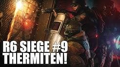 Thermiten! R6 Siege #9