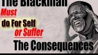 The Blackman Must Do for Self or Suffer the Consequences
