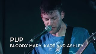 PUP | Bloody Mary, Kate and Ashley | First Play Live