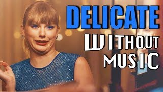 TAYLOR SWIFT - Delicate (#WITHOUTMUSIC parody) Video