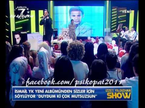 İsmail YK - Duydumki  Çok Mutsuzsun (İzzet Yıldızhan Show / 26.06.11)