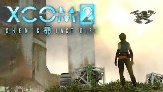 XCOM 2: Последний подарок Шэнь #3 - На вершине [Shen's Last Gift DLC][ФИНАЛ]