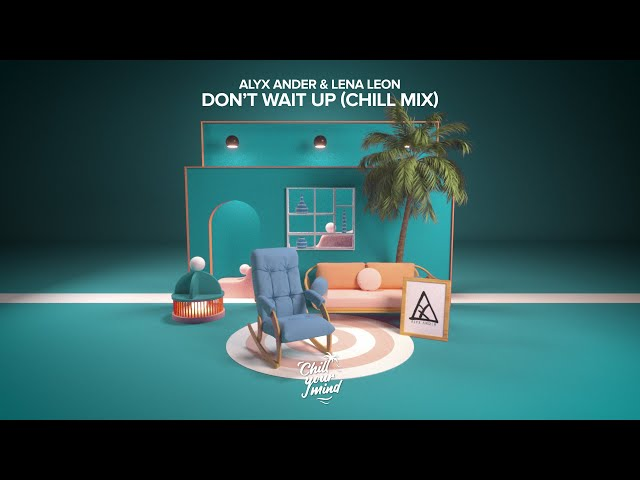 Alyx Ander & Lena Leon - Don't Wait Up (Chill Mix)