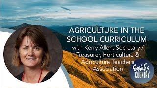 """Agriculture in school curriculum"" with Kerry Allen, Horticulture & Agriculture Teachers Association"