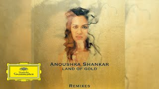 Anoushka Shankar - Land Of Gold - Mogwai Remix ft. Alev Lenz