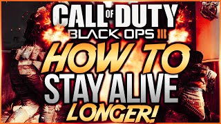 "BLACK OPS 3 ""HOW TO STAY ALIVE LONGER""! - TIPS ON HOW TO STAY ALIVE IN BLACK OPS 3! (COD BO3)"