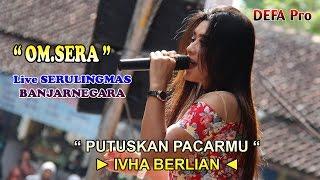 Download lagu Putuskan Pacarmu IVHA BERLIAN OM SERA Live Serulingmas MP3