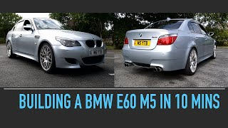 BUILDING A BMW E60 M5 IN 10 MINUTES