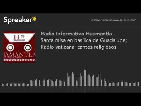 Santa misa en basílica de Guadalupe; Radio vaticana; cantos religiosos