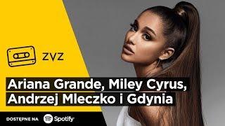 ZVZ #138 – Ariana Grande, Miley Cyrus, Andrzej Mleczko i Gdynia
