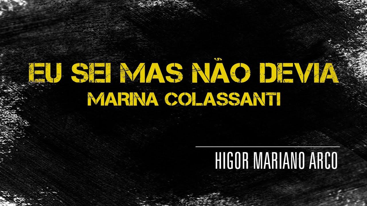 Higor Mariano Arco | Eu Sei Mas Não Devia | Marina Colassanti