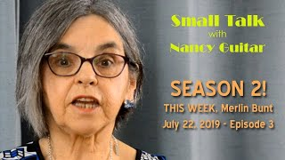SMALL Talk, with Nancy Guitar:  Season 2 Episode 3, Merlin Bunt