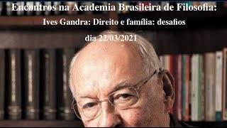 Encontros na Academia Brasileira de Filosofia. Ives Gandra: Direito e família: desafios.
