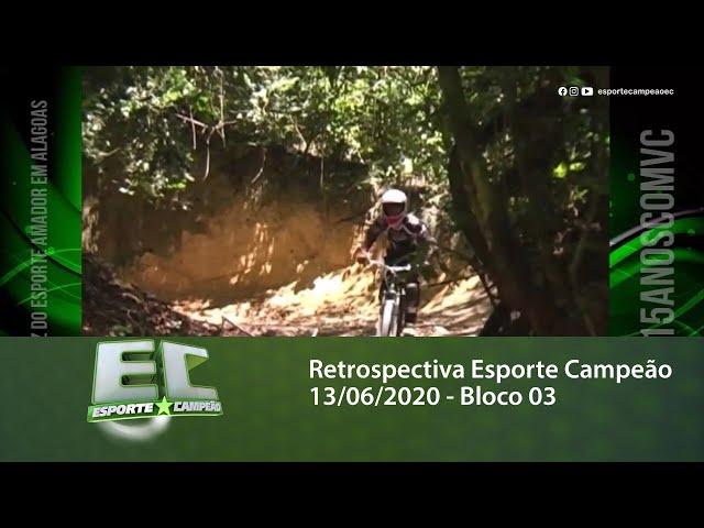 Retrospectiva Esporte Campeão 13/06/2020 - Bloco 03