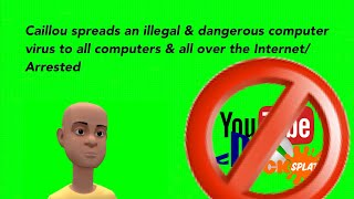 Caillou spreads an illegal & dangerous computer virus to all computers & all over the Internet