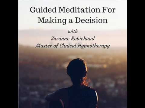 Guided Meditation - Making A Decision Suzanne Robichaud, RCH