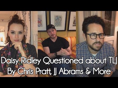 Daisy Ridley Questioned about 'The Last Jedi' by Josh Gad, JJ Abrams, Chris Pratt & more (2017)