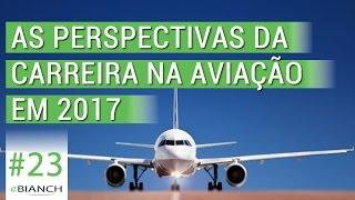 As perspectivas da carreira na aviação em 2017 (eBianch #23)