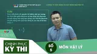 VTV7 | Chinh phục kỳ thi | Vật lý | Số 5 | Lượng tử ánh sáng và hạt nhân nguyên tử