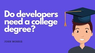 Do developers NEED a college degree?