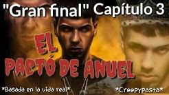 El pacto de Anuel (capítulo 3) Gran final | historias Creepypastas